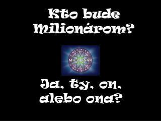 Kto bude  Milion árom ?