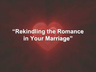 """Rekindling the Romance  in Your Marriage"""