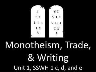 Monotheism, Trade, & Writing Unit 1, SSWH 1 c, d, and e
