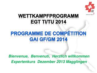 Wettkampfprogramm EGT  Ti /Tu  2014 Programme de compétition GAI gf/ gm  2014