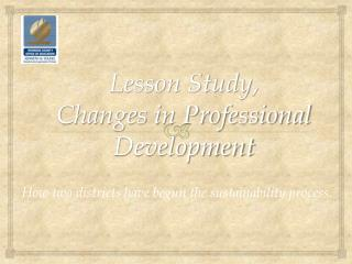 Lesson Study , Changes in Professional Development