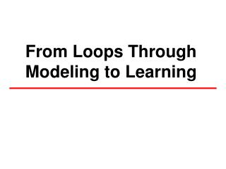 From Loops Through Modeling to Learning