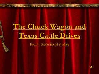 The Chuck Wagon and  Texas Cattle Drives
