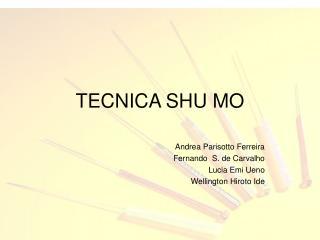 TECNICA SHU MO