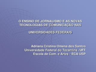 O ENSINO DE JORNALISMO E AS NOVAS TECNOLOGIAS DE COMUNICA  O NAS UNIVERSIDADES FEDERAIS