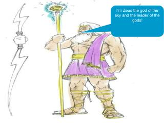 I'm Zeus the god of the sky and the leader of the gods!