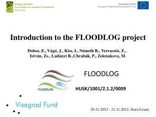 Introduction to the FLOODLOG project Dobos, E. , Vágó, J. ,  Kiss, I., Németh R., Verrasztó, Z.,