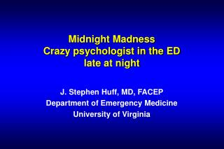 Midnight Madness Crazy psychologist in the ED  late at night