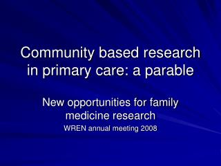 Community based research in primary care: a parable