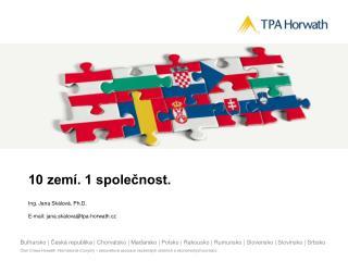 10 zemí. 1 společnost. Ing. Jana Skálová, Ph.D.  E-mail: jana.skalova@tpa-horwath.cz