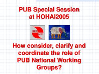 PUB Special Session at HOHAI2005 How consider, clarify and coordinate the role of