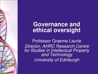 Governance and ethical oversight Professor Graeme Laurie