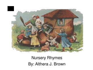 Nursery Rhymes By: Althera J. Brown