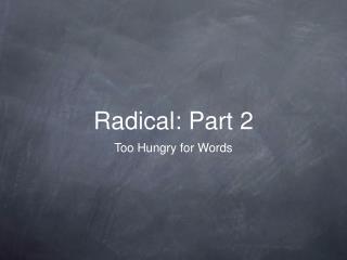 Radical: Part 2