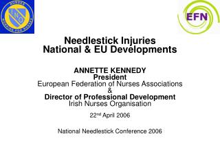 Needlestick Injuries National  EU Developments   ANNETTE KENNEDY President European Federation of Nurses Associations