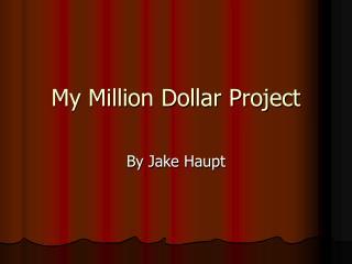 My Million Dollar Project