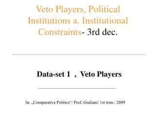 Veto Players, Political Institutions a. Institutional Constraints - 3rd dec.