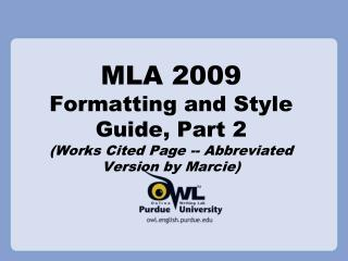 MLA 2009 Formatting and Style Guide, Part 2 (Works Cited Page -- Abbreviated Version by Marcie)