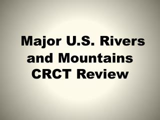 Major U.S. Rivers and Mountains CRCT Review