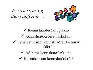 Fyrirlestrar og fleiri aðferðir ...