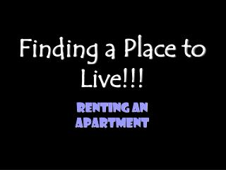 Finding a Place to Live!!!