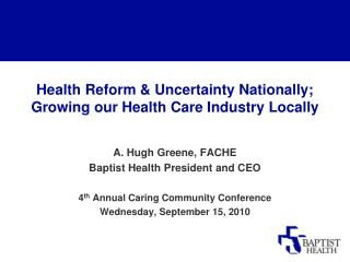 Health Reform & Uncertainty Nationally; Growing our Health Care Industry Locally