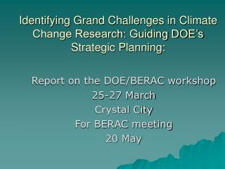 Identifying Grand Challenges in Climate Change Research: Guiding DOE�s Strategic Planning: