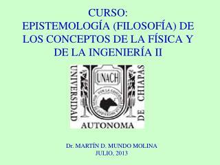 CURSO:  EPISTEMOLOGÍA (FILOSOFÍA) DE LOS CONCEPTOS DE LA FÍSICA Y DE LA INGENIERÍA II