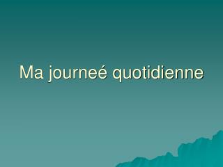 Ma journeé quotidienne