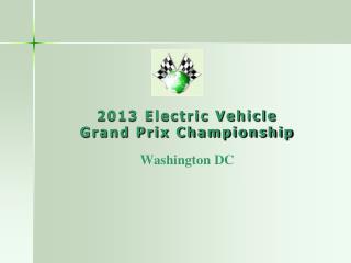 2013 Electric Vehicle Grand Prix Championship Washington DC