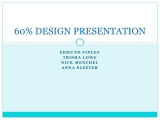 60% DESIGN PRESENTATION