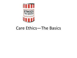 Care Ethics—The Basics