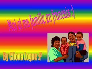 Moi et ma famille en francais :)