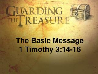 The Basic Message 1 Timothy 3:14-16