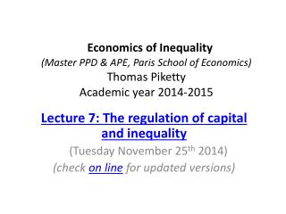 Lecture 7: The regulation of capital and inequality    (Tuesday November 25 th  2014)