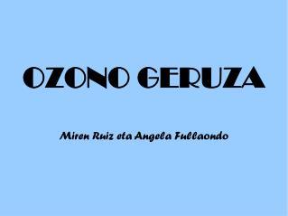OZONO GERUZA Miren Ruiz eta Angela Fullaondo
