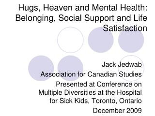 Hugs, Heaven and Mental Health: Belonging, Social Support and Life Satisfaction