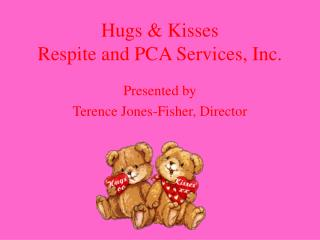 Hugs & Kisses  Respite and PCA Services, Inc.
