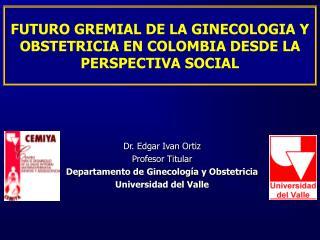 FUTURO GREMIAL DE LA GINECOLOGIA Y OBSTETRICIA EN COLOMBIA DESDE LA PERSPECTIVA SOCIAL