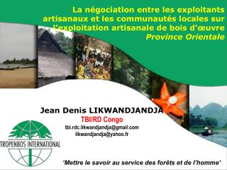 Jean Denis LIKWANDJANDJA TBI/RD Congo tbi.rdc.likwandjandja@gmail likwandjandja@yahoo.fr