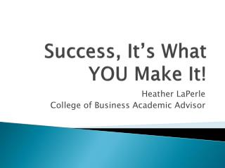 Success, It's What YOU Make It!