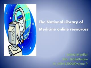 The National Library of Medicine online resources