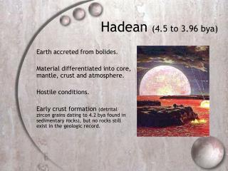 Hadean  (4.5 to 3.96 bya)