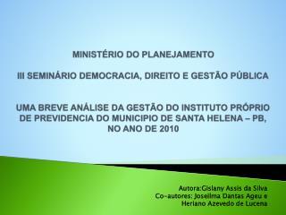 MINIST RIO DO PLANEJAMENTO  III SEMIN RIO DEMOCRACIA, DIREITO E GEST O P BLICA   UMA BREVE AN LISE DA GEST O DO INSTITUT