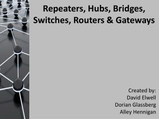 Repeaters, Hubs, Bridges, Switches, Routers & Gateways