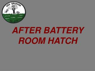 AFTER BATTERY ROOM HATCH
