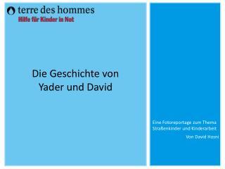 Die Geschichte von           Yader und David