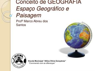 Conceito de GEOGRAFIA Espa o Geogr fico e Paisagem