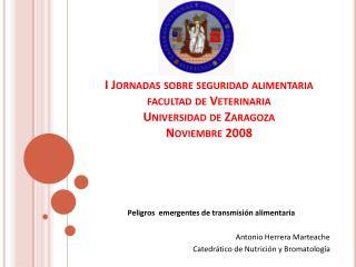 I Jornadas sobre seguridad alimentaria facultad de Veterinaria Universidad de Zaragoza Noviembre 2008
