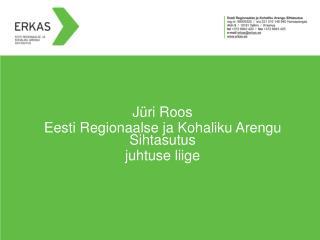 Jüri Roos Eesti Regionaalse ja Kohaliku Arengu Sihtasutus juhtuse liige